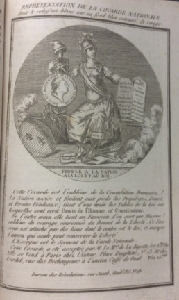 engraving from Revolution de France (No. XIII), dediees a la Nation (Call No. DC140. R55. v.1) depicts a cocarde personifying the French National Constitution holding a tablet featuring the laws and the Declaration des Droits de l'Homme et du Citoyen.