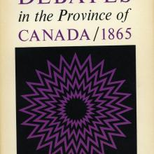 The Confederation Debates in the Province of Canada/1865, P.B. Waite (1963)