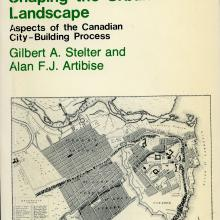 Shaping the Urban Landscape, Gilbert A. Stelter and Alan J. Artibise (1982)